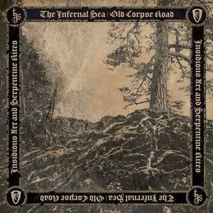 THE INFERNAL SEA / OLD CORPSE ROAD - Insidious Art And Serpentine Rites
