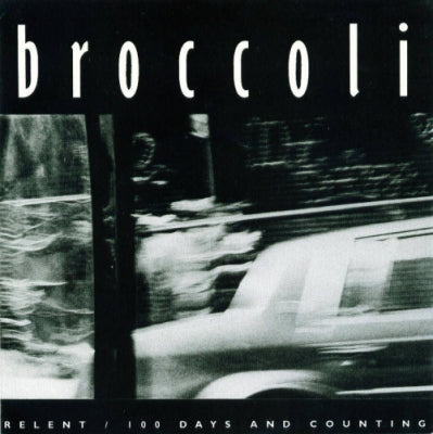 BROCCOLI - Relent / 100 Days And Counting