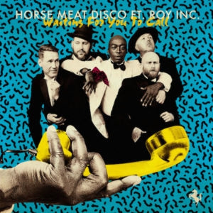 HORSE MEAT DISCO FT. ROY INC. - Waiting For You To Call