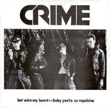 CRIME - Hot Wire My Heart / Baby You're So Repulsive