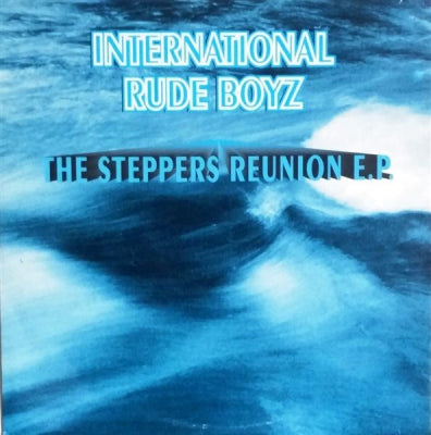 INTERNATIONAL RUDE BOYZ - The Steppers Reunion E.P.