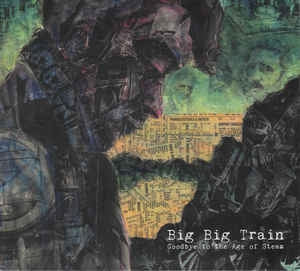 BIG BIG TRAIN - Goodbye To The Age Of Steam