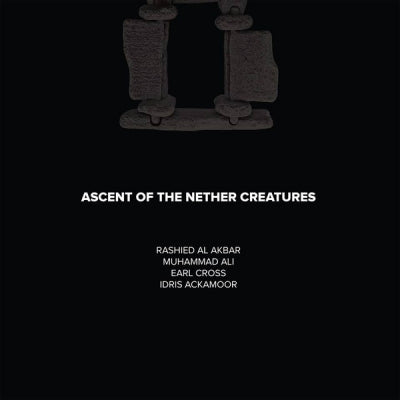 RASHIED AL AKBAR, MUHAMMAD ALI, EARL CROSS, IDRIS ACKAMOOR - Ascent Of The Nether Creatures