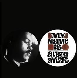 ALBERT AYLER - My Name Is Albert Ayler