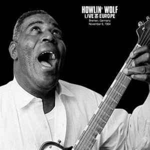 HOWLIN' WOLF - Howlin' Wolf ‎– Live in Europe (Bremen, Germany, Nov.6, 1964)