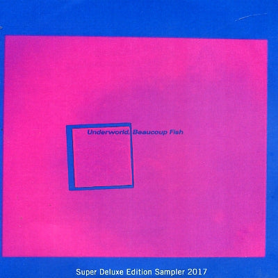 UNDERWORLD - Beaucoup Fish - Super Deluxe Edition Sampler 2017
