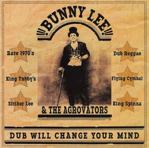 BUNNY LEE & THE AGROVATORS - Dub Will Change Your Mind