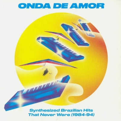 VARIOUS - Onda De Amor: Synthesized Brazilian Hits That Never Were (1984-94)