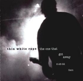 THIN WHITE ROPE - The One That Got Away