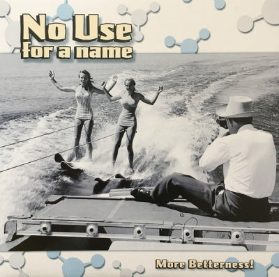 NO USE FOR A NAME - More Betterness!