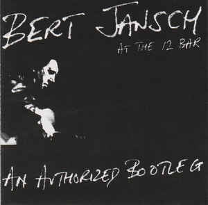 BERT JANSCH - Live At The 12 Bar: An Authorized Bootleg