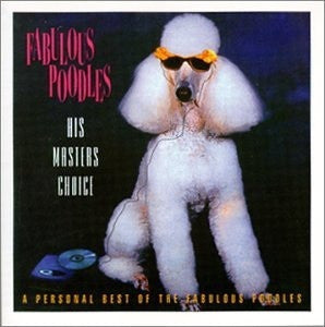 FABULOUS POODLES - His Masters Choice: A Personal Best Of The Fabulous Poodles