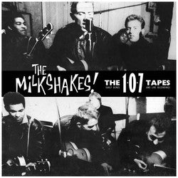THE MILKSHAKES - The 107 Tapes