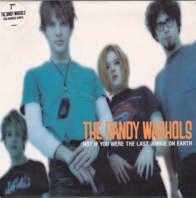 THE DANDY WARHOLS - Not If You Were The Last Junkie On Earth