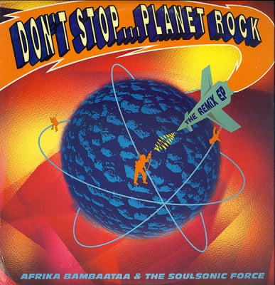 AFRIKA BAMBAATAA AND THE SOULSONIC FORCE - Don't Stop... Planet Rock / The Remix EP