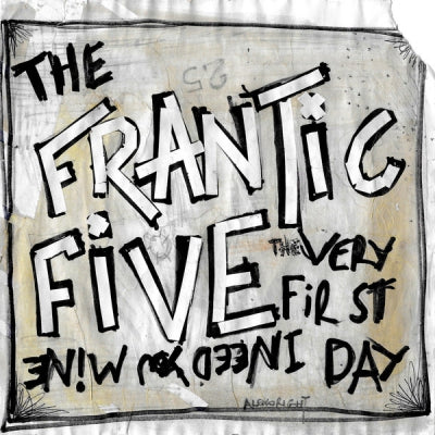 THE FRANTIC FIVE - I Need You Mine / The Very First Day