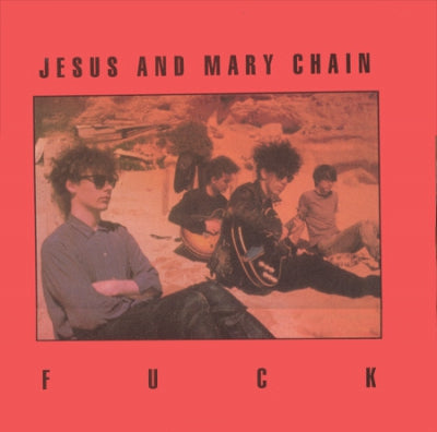 JESUS AND MARY CHAIN - Fuck