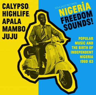 VARIOUS ARTISTS - Nigeria Freedom Sounds! (Popular Music & The Birth Of Independent Nigeria 1960-63)