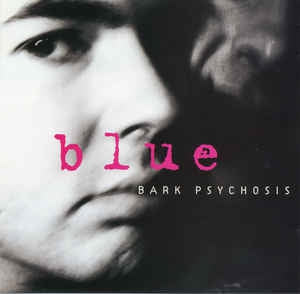 BARK PSYCHOSIS - Blue