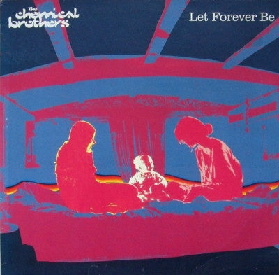 THE CHEMICAL BROTHERS - Let Forever Be