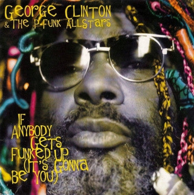 GEORGE CLINTON & THE P-FUNK ALLSTARS - If Anybody Get's Funked Up (It's Gonna Be You)
