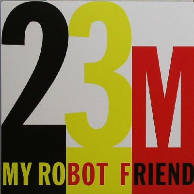 MY ROBOT FRIEND - 23 Minutes In Brussels / Dial Zero