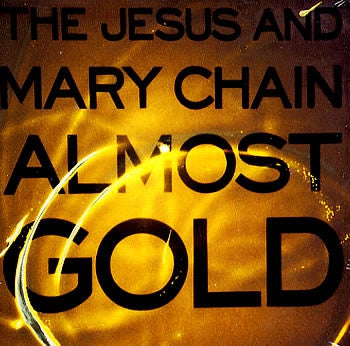 JESUS AND MARY CHAIN - Almost Gold