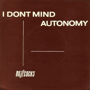BUZZCOCKS - I Don't Mind / Autonomy