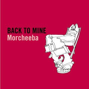 MORCHEEBA - Back To Mine 'A Personal Collection For After Hours Grooving'