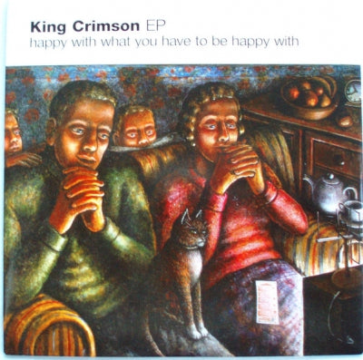 KING CRIMSON - Happy With What You Have To Be Happy With EP