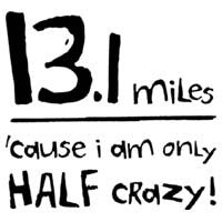 13.1 Miles 'Cause I Am Only Half Crazy!