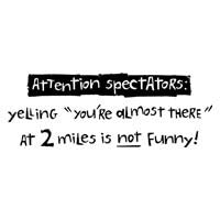 Attention Spectators: Yelling You're Almost There at 2 Miles Is Not Funny