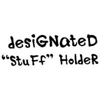 "Designated ""Stuff Holder"""