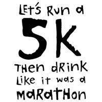 Let's Run A 5K Then Drink Like It Was A Marathon