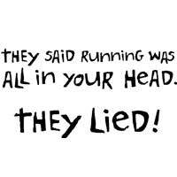 They Said Running Was All In Your Head. They Lied!
