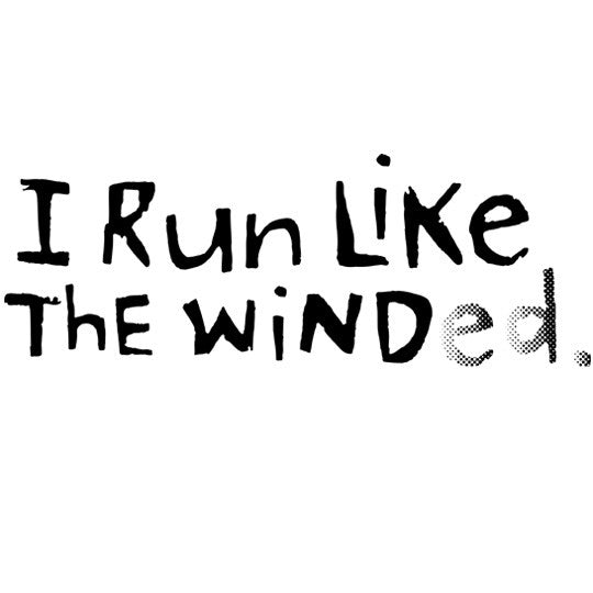I Run Like The Winded.