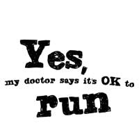 Yes, My Doctor Says It's Okay To Run