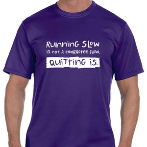 "Men's Sports Tech Short Sleeve Crew - ""Running Slow Is Not A Character Flaw. Quitting Is"""