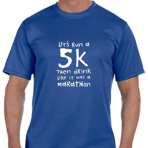 "Men's Sports Tech Short Sleeve Crew - ""Let's Run A 5K Then Drink Like It Was A Marathon"""