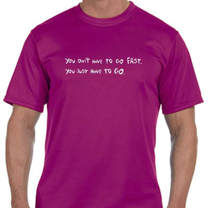 "Men's Sports Tech Short Sleeve Crew - ""You Don't Have To Go Fast; You Just Have To Go"""
