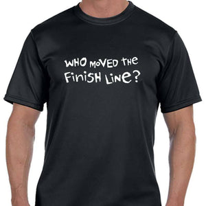 "Men's Sports Tech Short Sleeve Crew - ""Who Moved The Finish Line?"""