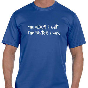 "Men's Sports Tech Short Sleeve Crew - ""The Older I Get, The Faster I Was"""