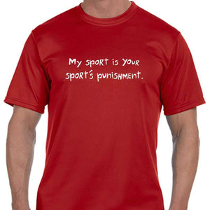 "Men's Sports Tech Short Sleeve Crew - ""My Sport Is Your Sport's Punishment"""