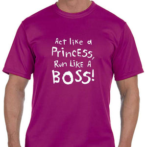 "Men's Sports Tech Short Sleeve Crew - ""Act Like A Princess, Run Like A Boss"""