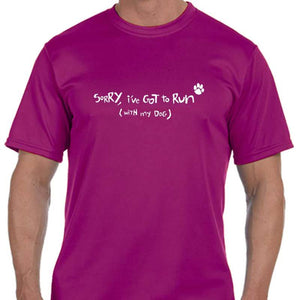 "Men's Sports Tech Short Sleeve Crew - ""Sorry, I've Got To Run (With My Dog)"""