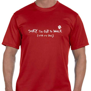"Men's Sports Tech Short Sleeve Crew - ""Sorry, I've Got To Walk (With My Dog)"""