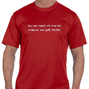"Men's Sports Tech Short Sleeve Crew - ""You Can Thank Me Now For Making You Look Faster"""