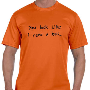 "Men's Sports Tech Short Sleeve Crew - ""You Look Like I Need A Beer"""