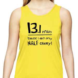 "Ladies Sports Tech Tank Crew - ""13.1 Miles 'Cause I Am Only Half Crazy"""