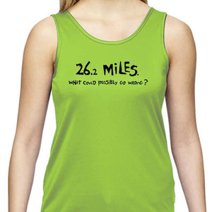 "Ladies Sports Tech Tank Crew - ""26.2 Miles:  What Could Possibly Go Wrong?"""